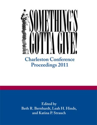 Something's Gotta Give: Charleston Conference Proceedings, 2011 - eBook  -     Edited By: Beth R. Bernhardt, Leah H. Hinds, Katina P. Strauch     By: Beth R. Bernhardt(Ed.), Leah H. Hinds(Ed.) & Katina P. Strauch(Ed.)