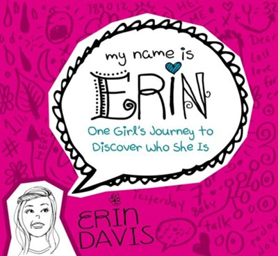 My Name is Erin: One Girl's Journey to Discover Who She Is / New edition - eBook  -     By: Erin Davis