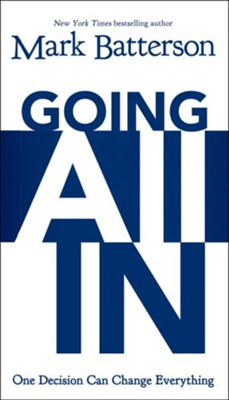 Going All In: One Decision Can Change Everything - eBook  -     By: Mark Batterson