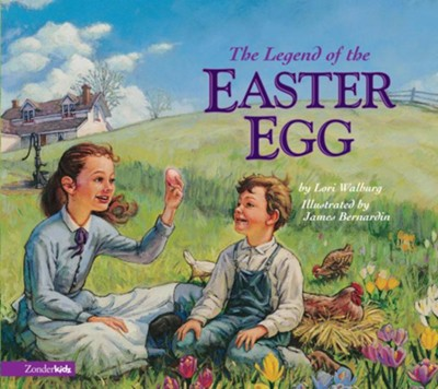 The Legend of the Easter Egg - eBook  -     By: Lori Walburg     Illustrated By: James Bernardin