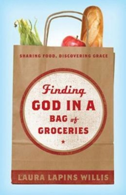 Finding God in a Bag of Groceries: Seeking Food, Discovering Grace - eBook  -     By: Laura Lapins Willis