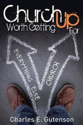 Church Worth Getting Up For - eBook  -     By: Charles E. Gutenson