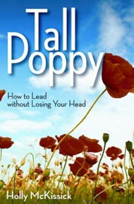 Tall Poppy: How to Lead without Losing Your Head - eBook  -     By: Holly Mckissick