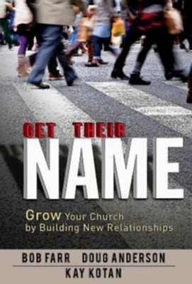 Get Their Name: How to Grow Your Church by Building Relationships - eBook  -     By: Bob Farr, Doug Anderson, Kay Kotan