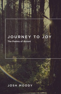 Journey to Joy: The Psalms of Ascent - eBook  -     By: Josh Moody