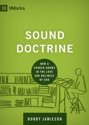 Sound Doctrine: How a Church Grows in the Love and Holiness of God - eBook  -     By: Bobby Jamieson