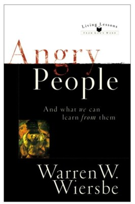 Angry People (Living Lessons from God's Word): . . . and What We Can Learn from Them - eBook  -     By: Warren W. Wiersbe