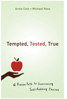 Tempted, Tested, True: A Proven Path to Overcoming Soul-Robbing Choices - eBook  -     By: Arnie Cole, Michael Ross