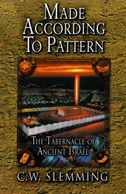 Made According to Pattern: The Tabernacle of Ancient Israel - eBook  -     By: C.W. Slemming