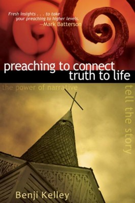 Preaching to Connect Truth to Life: the power of narrative, tell the story - eBook  -     By: Benji Kelley