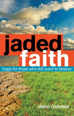 Jaded Faith: hope for those who still want to believe - eBook  -     By: Jarod Osborne