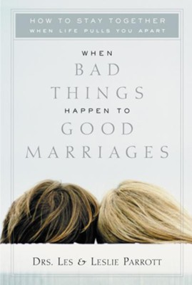 When Bad Things Happen to Good Marriages: How to Stay Together When Life Pulls You Apart - eBook  -     By: Dr. Les Parrott, Dr. Leslie Parrott