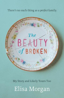 The Beauty of Broken: My Story and Likely Yours Too - eBook  -     By: Elisa Morgan