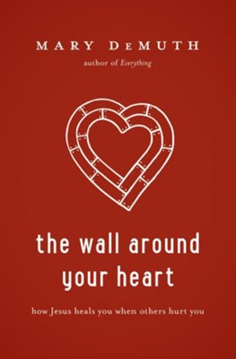 The Wall Around Your Heart: How Jesus Heals You When Others Hurt You - eBook  -     By: Mary Demuth