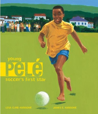 Young Pele Soccers First Star Ebook Lesa Cline Ransome James