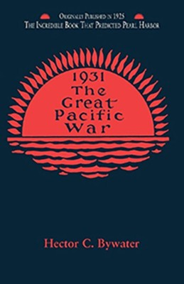 1931 The Great Pacific War   -     By: Hector C. Bywater
