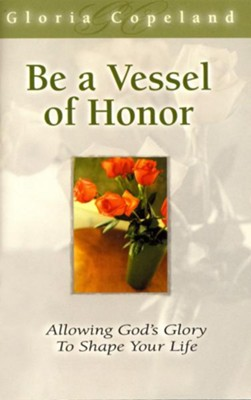 Be a Vessel of Honor - eBook  -     By: Gloria Copeland