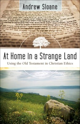 At Home in a Strange Land: Using the Old Testament in Christian Ethics - eBook  -     By: Andrew Sloane