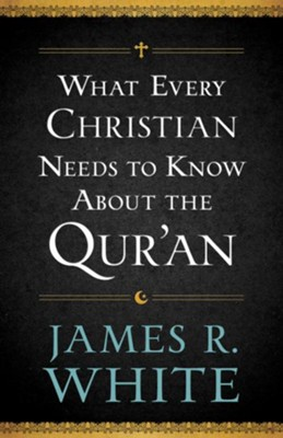 What Every Christian Needs to Know About the Qur'an - eBook  -     By: James R. White