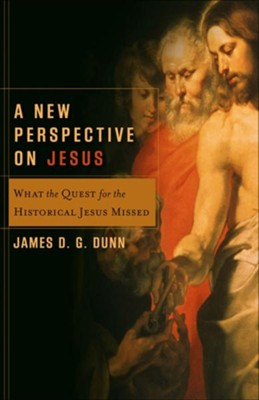 New Perspective on Jesus, A (Acadia Studies in Bible and Theology): What the Quest for the Historical Jesus Missed - eBook  -     By: James D.G. Dunn