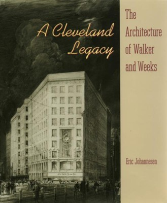 A Cleveland Legacy: The Architecture of Walker and Weeks - eBook  -     By: Eric Johannesen