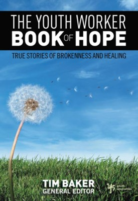 The Youth Worker Book of Hope: True Stories of Brokenness and Healing - eBook  -     By: Tim Baker