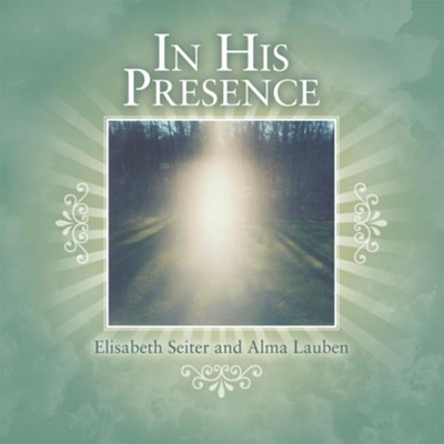 In His Presence - eBook  -     By: Elisabeth Seiter, Alma Lauben