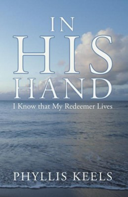 In His Hand: I Know that My Redeemer Lives - eBook  -     By: Phyllis Keels