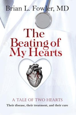 The Beating of My Hearts: A tale of two hearts: Their disease, their treatment, and their cure - eBook  -     By: Brian L. Fowler M.D.
