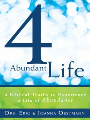 4 Abundant Life: 4 Biblical Truths to Experience a Life of Abundance - eBook  -     By: Eric Oestmann, Joanna Oestmann