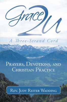 Grace2U A Three-Strand Cord: Prayers, Devotions, and Christian Practice - eBook  -     By: Judy Reiter Wadding