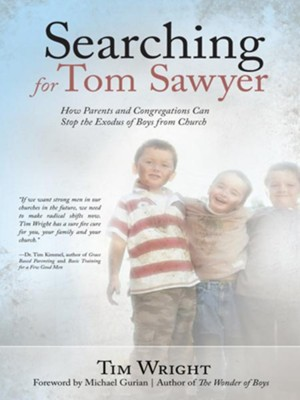 Searching for Tom Sawyer: How Parents and Congregations Can Stop the Exodus of Boys from Church - eBook  -     By: Tim Wright