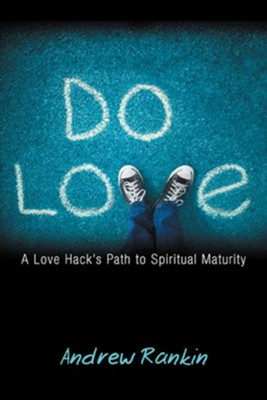 Do Love: A Love Hack's Path to Spiritual Maturity - eBook  -     By: Andrew Rankin