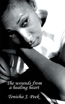 The Wounds from a Healing Heart - eBook  -     By: Tenisha Peek