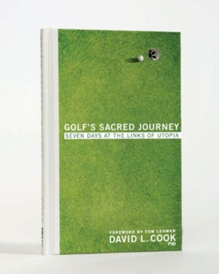 Golf's Sacred Journey: Seven Days at the Links of Utopia - eBook  -     By: David L. Cook
