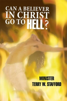 Can a Believer in Christ Go to Hell? - eBook  -     By: Terry Stafford