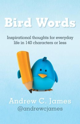 Bird Words: Inspirational thoughts for everyday life in 140 characters or less - eBook  -     By: Andrew James