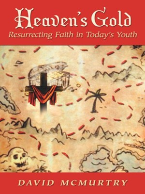 Heaven's Gold: Resurrecting Faith in Today's Youth - eBook  -     By: David McMurtry