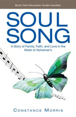 Soul Song: A Story of Family, Faith, and Love in the Midst of Alzheimers - eBook  -     By: Constance Morris