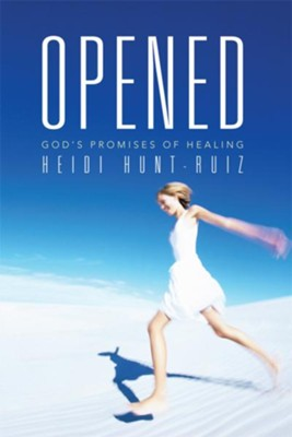 Opened: Gods Promises of Healing - eBook  -     By: Heidi Hunt-Ruiz