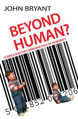 Beyond Human?: Science and the Changing Face of Humanity - eBook  -     By: John Bryant