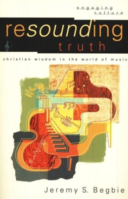 Resounding Truth (Engaging Culture): Christian Wisdom in the World of Music - eBook  -     By: Jeremy S. Begbie