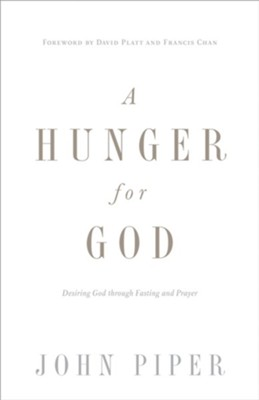 A Hunger for God (Redesign): Desiring God through Fasting and Prayer - eBook  -     By: John Piper, David Platt, Francis Chan