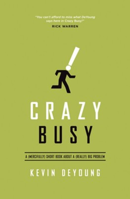 Crazy Busy: A (Mercifully) Short Book about a (Really) Big Problem - eBook  -     By: Kevin DeYoung
