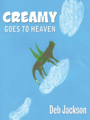 Creamy Goes to Heaven - eBook  -     By: Deb Jackson