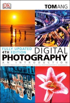 Digital Photography: An Introduction (Fourth Edition)  -     By: Tom Ang