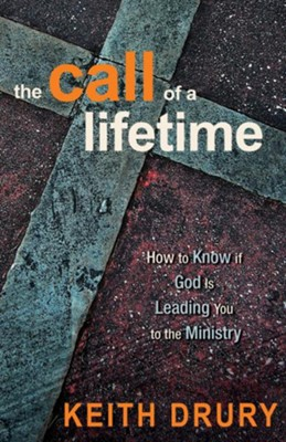 The Call of a Lifetime: How to Know if God Is Leading You to the Ministry - eBook  -     By: Keith Drury