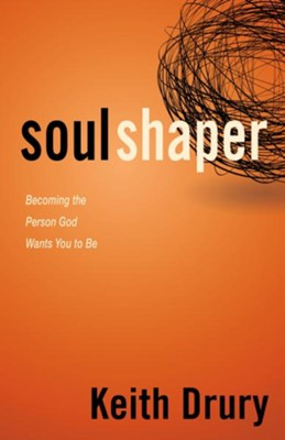 Soul Shaper: Becoming the Person God Wants You to Be - eBook  -     By: Keith Drury