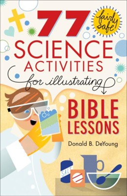 77 Fairly Safe Science Activities for Illustrating Bible Lessons - eBook  -     By: Donald B. DeYoung