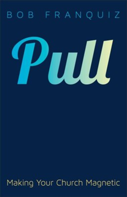 Pull: Making Your Church Magnetic - eBook  -     By: Bob Franquiz